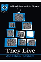 They Live: A Novel Approach to Cinema (Deep Focus Book 1) Kindle Edition
