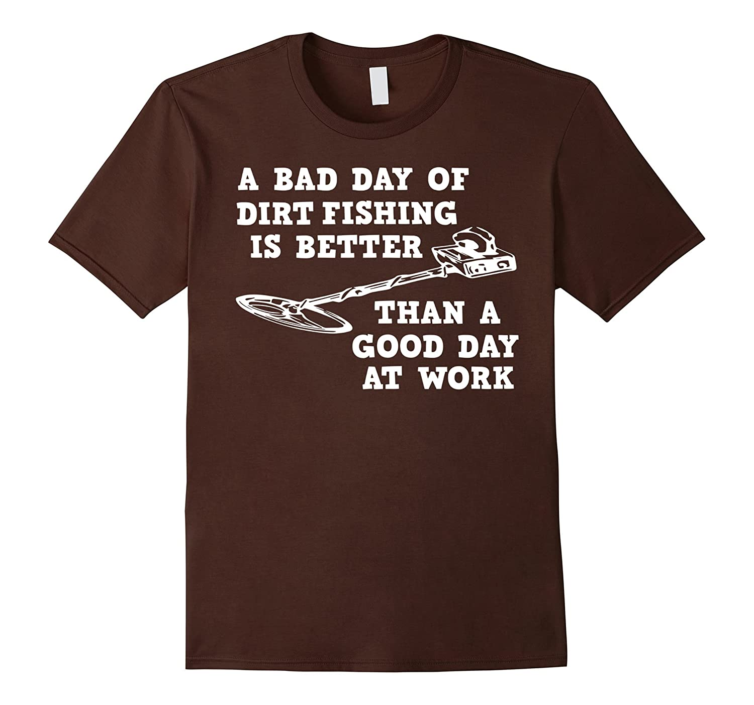 Bad Day Dirt Fishing Better Than Good Day At Work T-shirt-BN