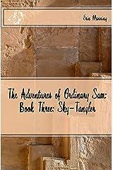 The Adventures of Ordinary Sam: Book Three: Sky-Tangler