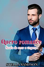 Quero romance: Novela de amor e vingança