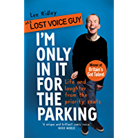 I'm Only In It for the Parking: Life and laughter from the priority seats (English Edition)