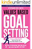 VALUES BASED GOAL SETTING: How to DREAM BIG and Live the Life You Were Meant to Live (Empowered Leaders Series)