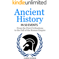 History: Ancient History in 50 Events: From Ancient Civilizations to the Fall of the Roman Empire (History Books…