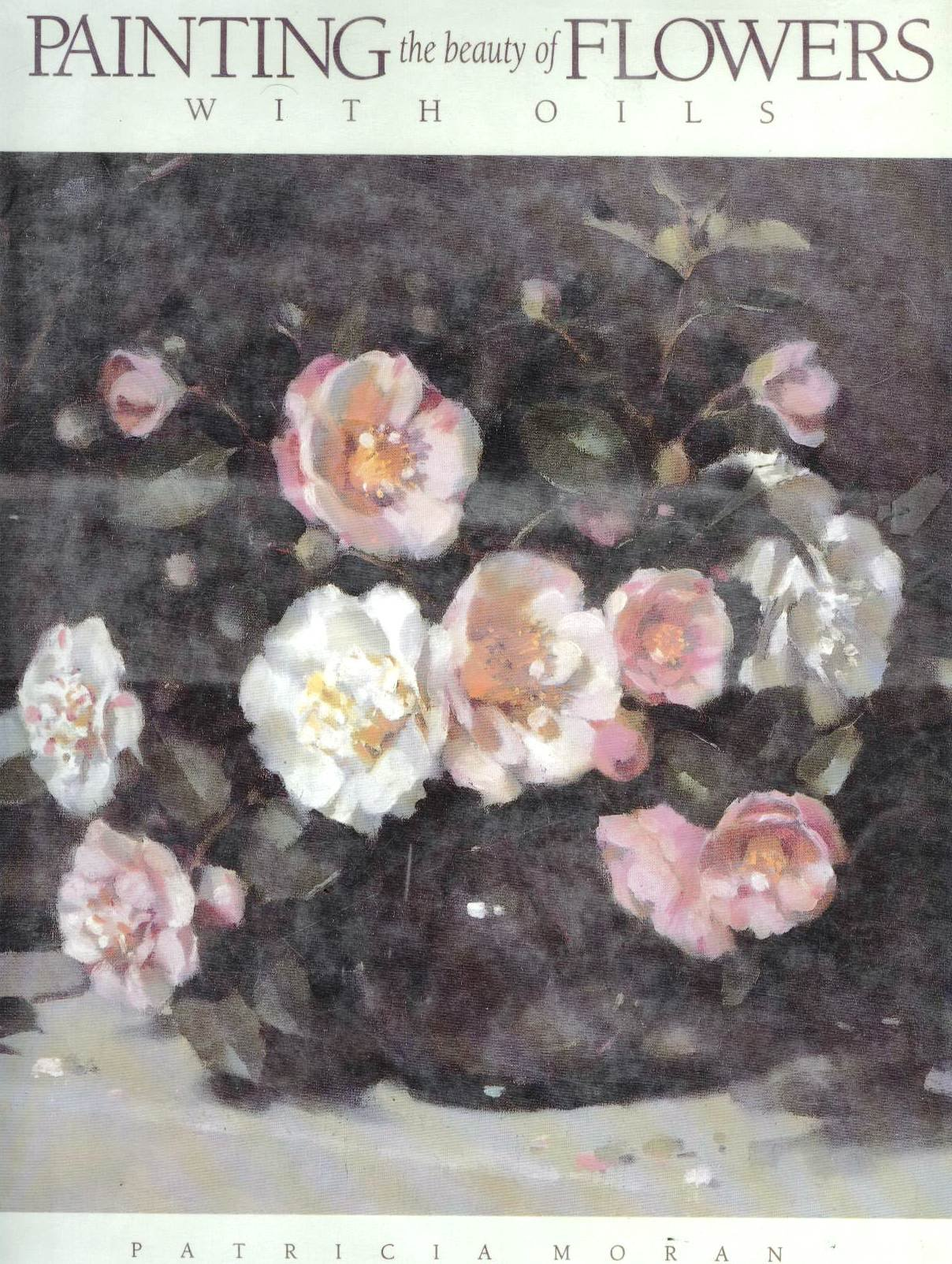 Painting The Beauty Of Flowers With Oils Patricia Moran