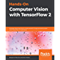 Hands-On Computer Vision with TensorFlow 2: Leverage deep learning to create powerful image processing apps with TensorFlow 2.0 and Keras