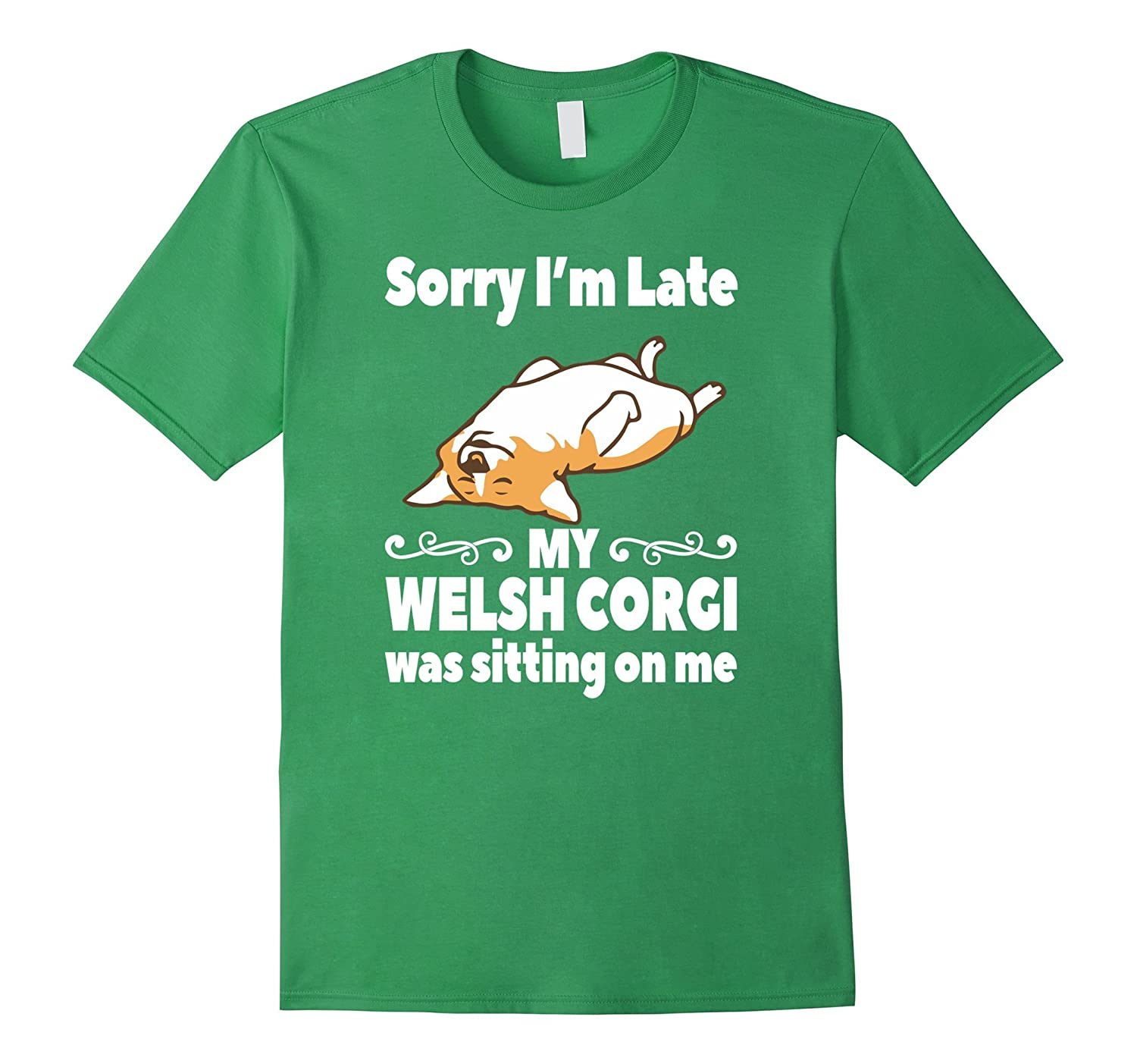 Sorry Im Late My Welsh Corgi Was Sitting On Me T-shirt-CD