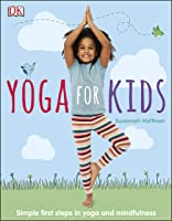 Yoga For Kids: Simple First Steps In Yoga And