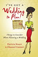 I've Got A Wedding To Plan!: Things To Consider When Planning A Wedding Kindle Edition