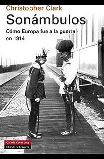 Sonámbulos: Cómo Europa fue a la guerra en 1914 (Historia)