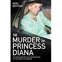 The Murder of Princess Diana - The Truth Behind the Assasination of the People's Princess: The Truth Behind The…