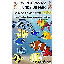 Aventuras no fundo do mar: Em busca do recife de ouro. Um divertido livro de peixes para crianças (Portuguese Edition) Nov 19, 2018