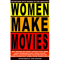 Women Make Movies: Interviews with Women in the Industry (Fast, Cheap Filmmaking Books Book 4)