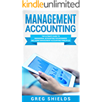 Management Accounting: The Ultimate Guide to Managerial Accounting for Beginners Including Management Accounting…