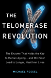 The Telomerase Revolution: The Enzyme that Holds the Key to Human Ageing...and Will Soon Lead to Longer, Healthier Lives (English Edition)
