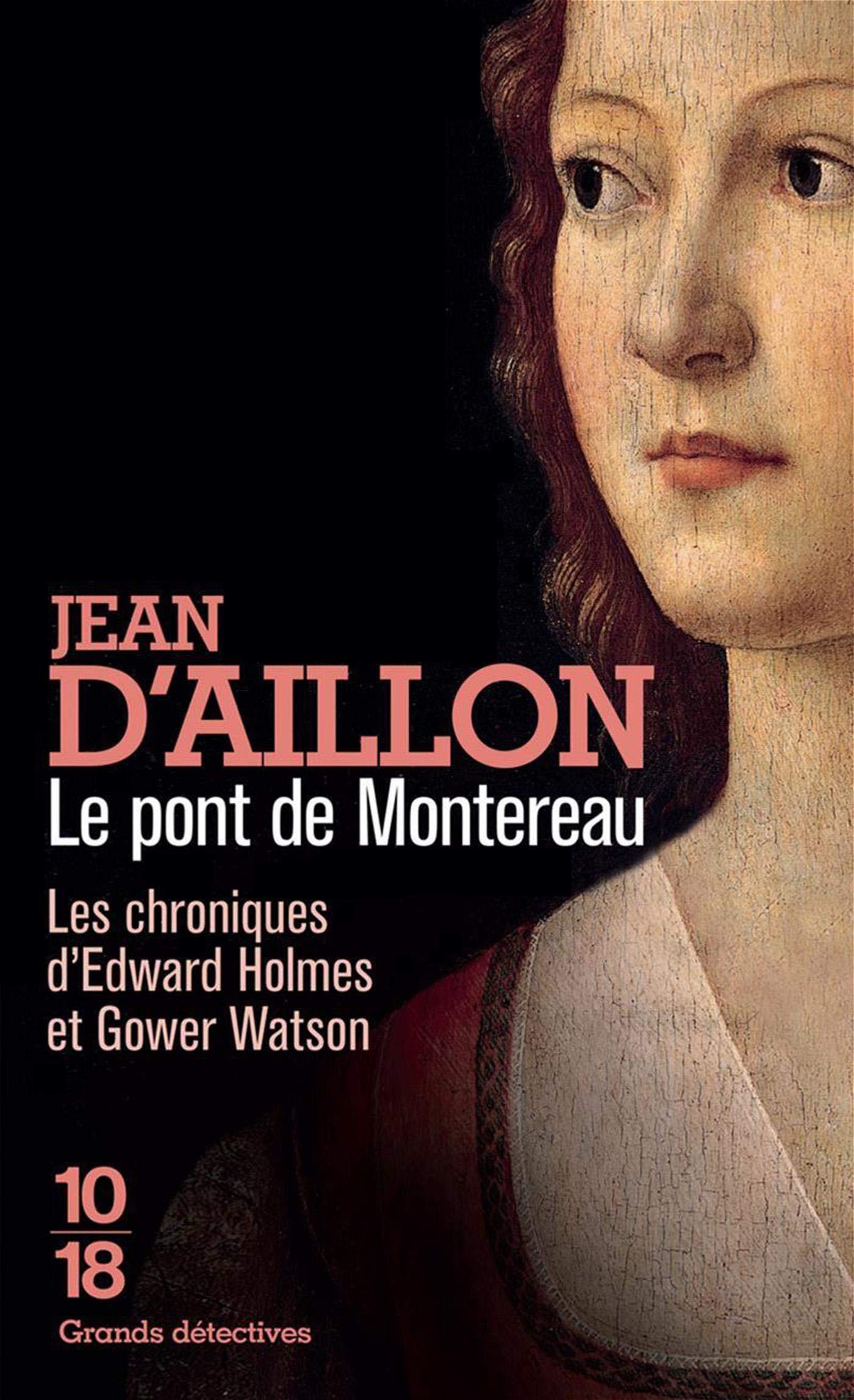 Le Pont de Montereau (Edward Holmes 5) Broché – 7 juin 2018 Jean d' AILLON 10 X 18 2264073241 Policier historique