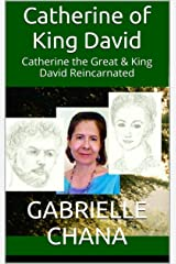 Catherine of King David: Catherine the Great & King David Reincarnated Kindle Edition