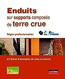 Enduits sur supports composés de terre crue: Règles professionnelles - 63 fiches d'exemples de mise en oeuvre
