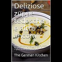Deliziose zuppe tedesche e altro ancora: Una preparazione semplice e di successo. Per principianti e professionisti. Le…