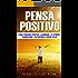Pensare Positivo: Come il pensiero Positivo elimina lo Stress , Aumenta l' Autostima e aiuta a Vivere Felici (Pensiero Positivo, combattere lo Stress, Ottimismo, Felicità)