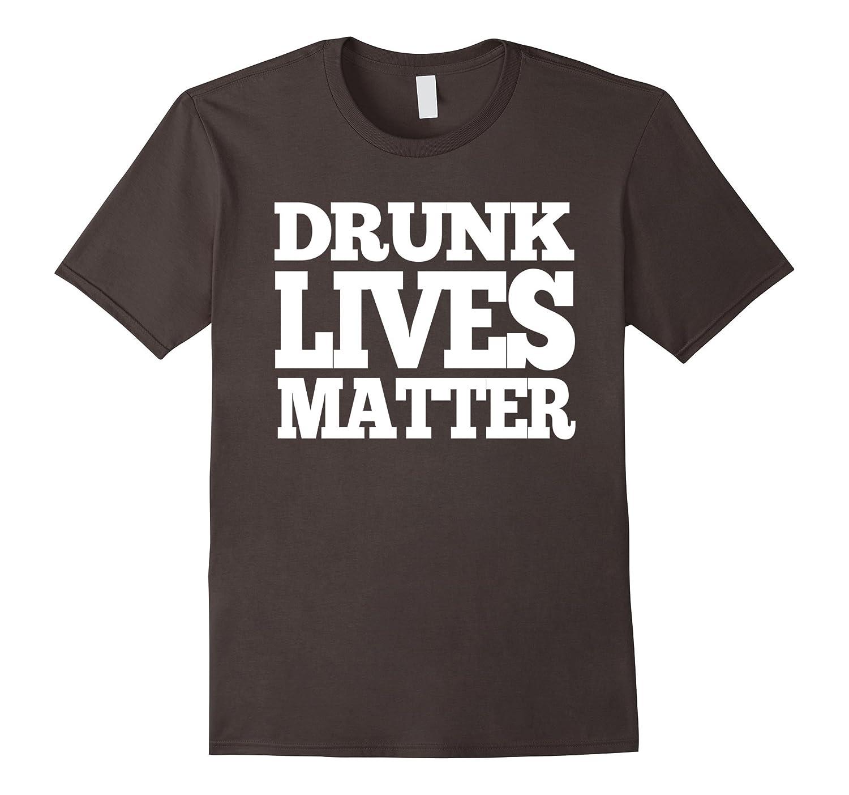 Drunk Lives Matter Funny T shirt-CL