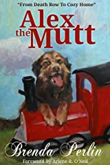 Alex the Mutt: From Death Row to Cozy Home Kindle Edition