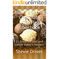 Baker's Secret Chocolate Truffle Cookbook: 22 Great Recipes and Lots of Baker's Secrets! (Baker's Secret Cookbooks Book 1)