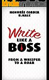 Write Like a Boss: From a Whisper to a Roar