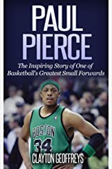 Paul Pierce: The Inspiring Story of One of Basketball's Greatest Small Forwards (Basketball Biography Books) Kindle Edition