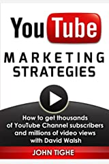 YouTube Marketing Strategies: How to get thousands of YouTube Channel subscribers and millions of video views with David Walsh Kindle Edition