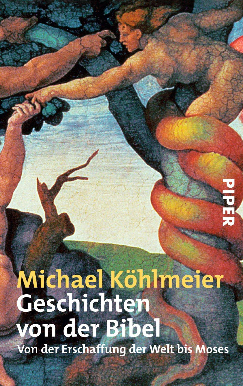 Geschichten von der Bibel: Von der Erschaffung der Welt bis Moses Taschenbuch – 1. November 2004 Michael Köhlmeier Piper Taschenbuch 3492242758 FICTION / General