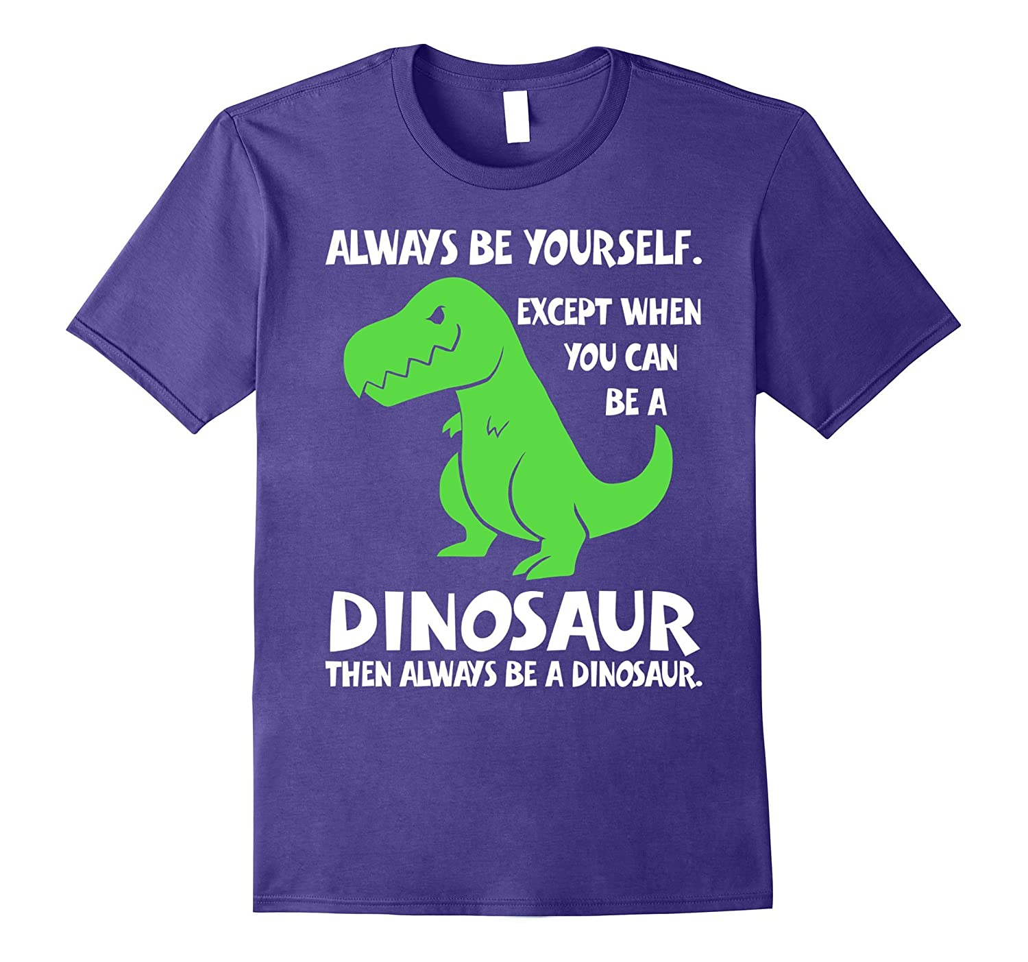 ALWAYS BE YOURSELF EXCEPT WHEN YOU CAN BE A DINOSAUR T-Shirt-BN