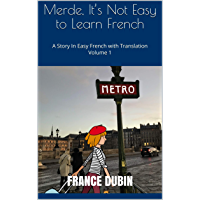 Merde, It's Not Easy to Learn French: A Story In Easy French with Translation Volume 1 (French Edition)