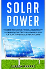 SOLAR POWER: The Beginner's guide for solar electricity systems,for off-grid solar systems and for your home energy independence Kindle Edition
