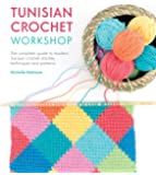 Tunisian Crochet Workshop: The Complete Guide to Contemporary Tunisian Crochet: Techniques, Stitches and Patterns