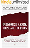 If Divorce is a Game, These are the Rules: 8 Rules for Thriving Before, During, and After Divorce