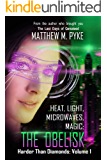 Heat, Light, Microwaves, Magic: The Obelisk (Harder Than Diamonds Book 1)