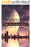 The Invisible City: The Stolen Future book 1 (The Stolen Future Trilogy)