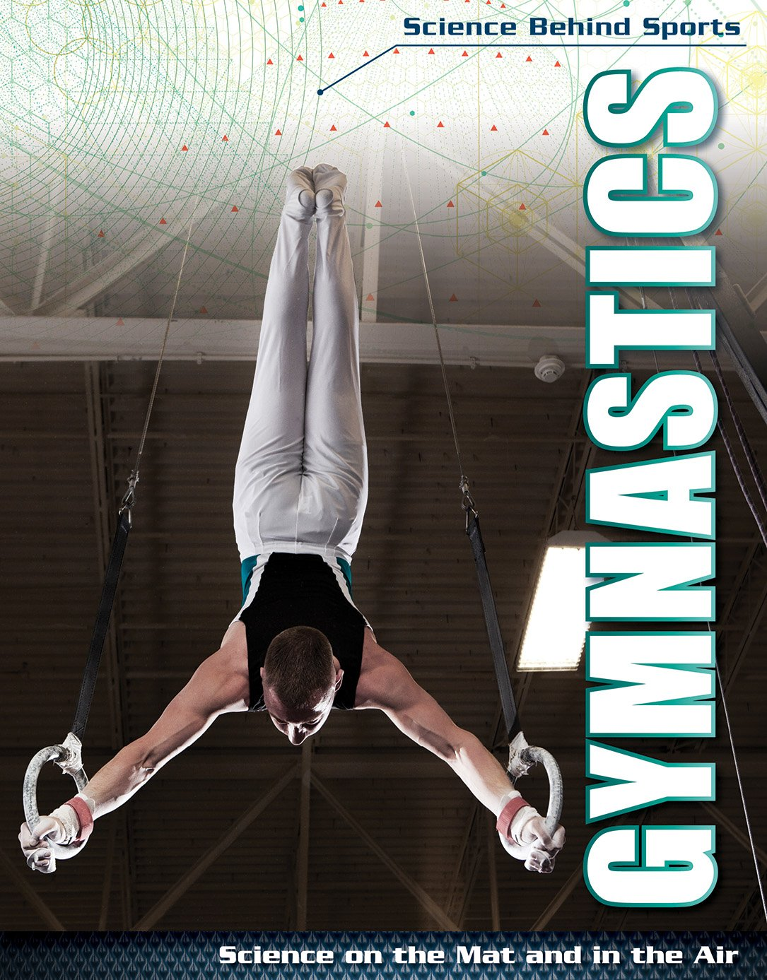 Gymnastics: Science on the Mat and in the Air (Science Behind Sports)
