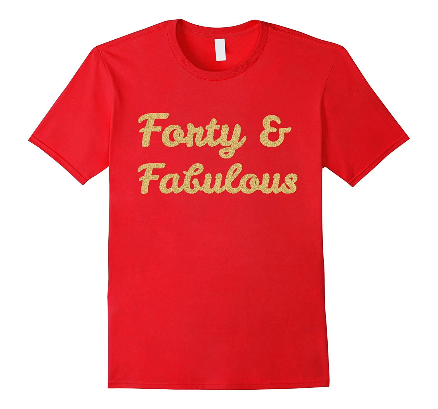 Forty and Fabulous 40th Birthday Shirt for Women - Gold-BN