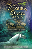 Big Dreams, Scary Giants, and Itty-Bitty Grasshoppers: Letting God Make His Dreams for You Come True