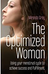 The Optimized Woman: Using Your Menstrual Cycle to Achieve Success and Fulfillment Kindle Edition