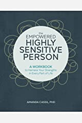 The Empowered Highly Sensitive Person: A Workbook to Harness Your Strengths in Every Part of Life Kindle Edition