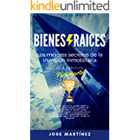 Bienes raíces: Los mejores secretos de la inversión inmobiliaria revelados para invertir poco y ganar mucho dinero (Spanish Edition)