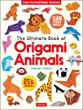 The Ultimate Book of Origami Animals: Easy-to-Fold Paper Models