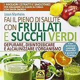 Fai il pieno di salute con frullati e succhi verdi