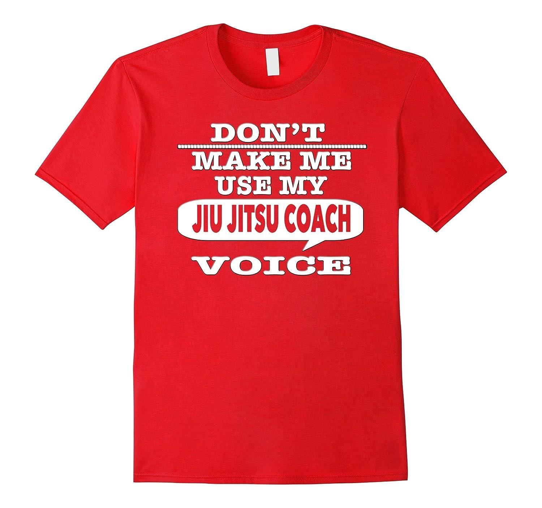 Dont Make Me Use My Jiu Jistsu Coach Voice Sensei T-Shirt-CD