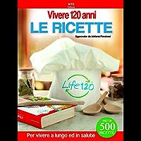 Vivere 120 anni - Le Ricette: approvate da Adriano Panzironi (Italian Edition)