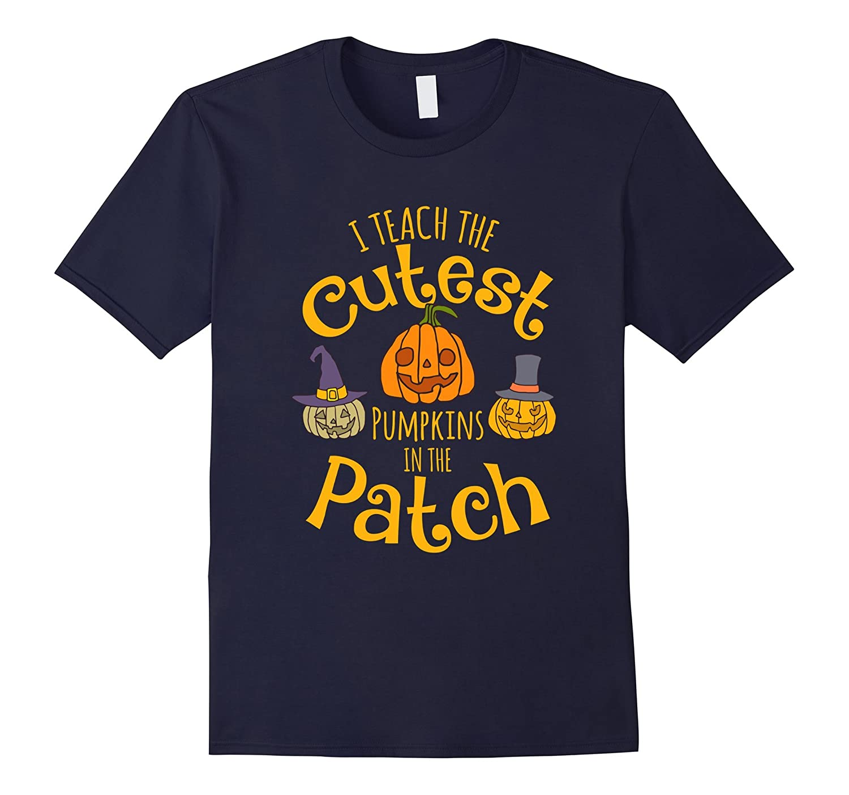 Cute I Teach The Cutest Pumpkins In The Patch T-Shirt-T-Shirt
