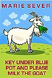 Key Under Blue Pot and Please Milk the Goat
