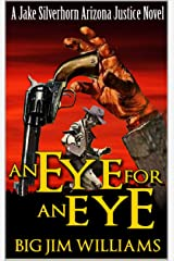 An Eye For An Eye: A Jake Silverhorn Arizona Justice Novel (A Jake Silverhorn Western Book 1) Kindle Edition